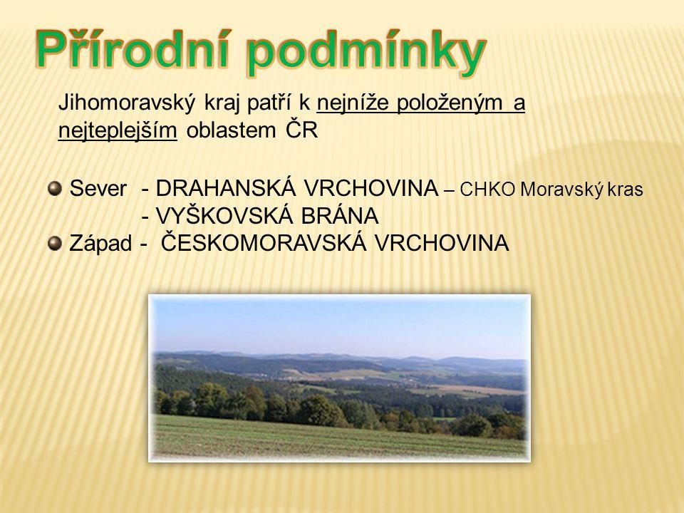 Jihomoravský kraj patří k nejníže položeným a nejteplejším oblastem ČR Sever - DRAHANSKÁ VRCHOVINA – CHKO Moravský kras - VYŠKOVSKÁ BRÁNA Západ - ČESK
