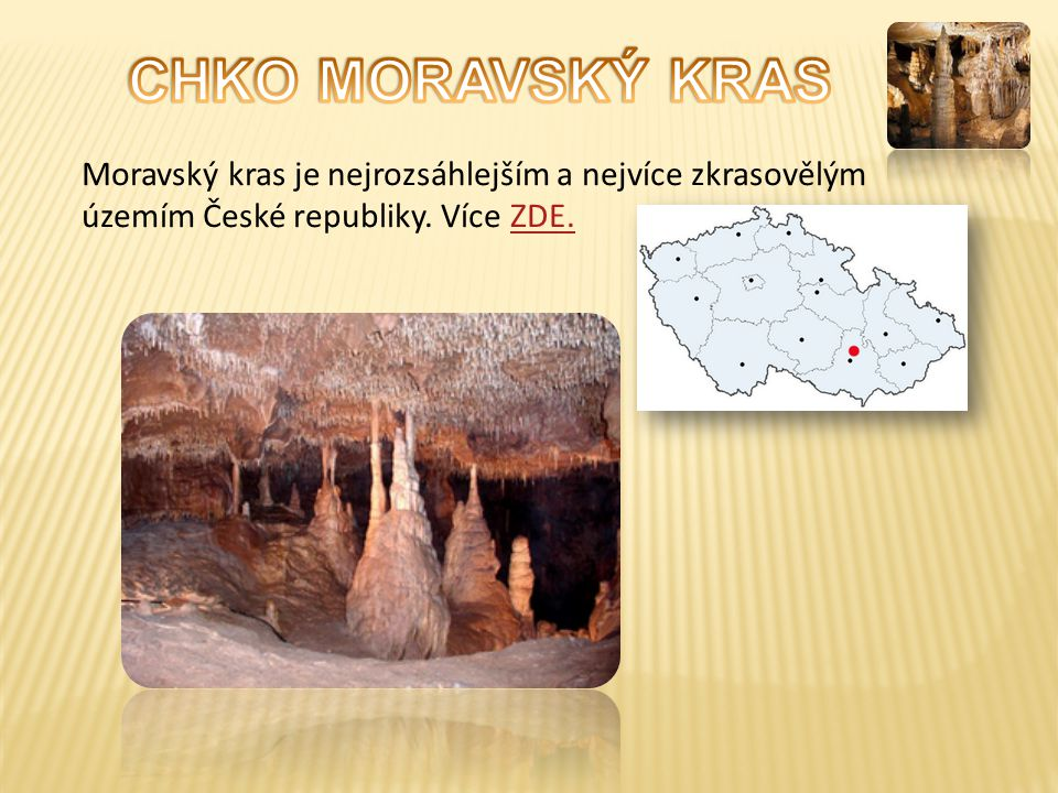 Moravský kras je nejrozsáhlejším a nejvíce zkrasovělým územím České republiky. Více ZDE.ZDE.