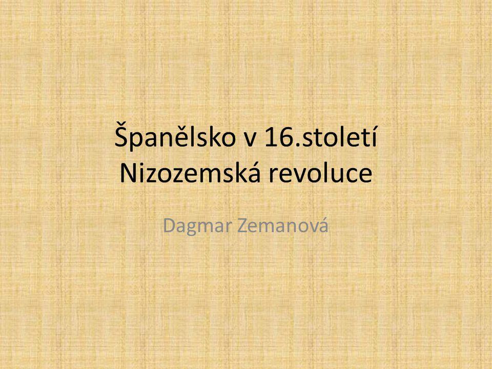 Španělsko v 16.století Nizozemská revoluce Dagmar Zemanová
