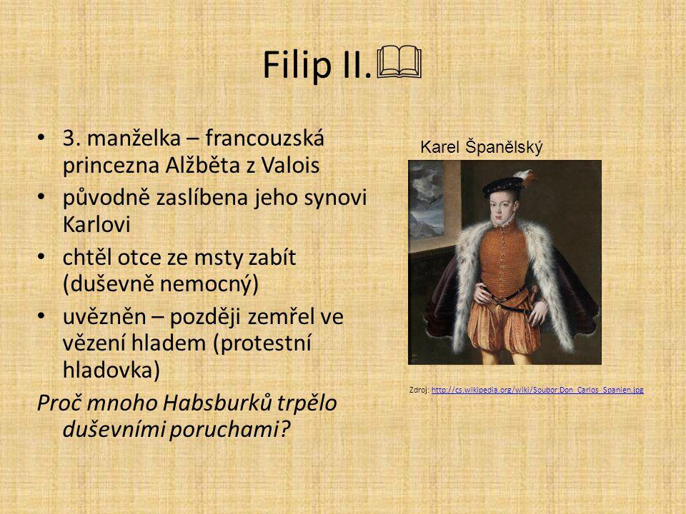 Filip II.  3. manželka – francouzská princezna Alžběta z Valois původně zaslíbena jeho synovi Karlovi chtěl otce ze msty zabít (duševně nemocný) uvěz