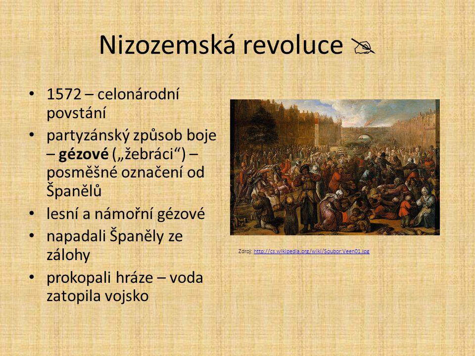 """Nizozemská revoluce  1572 – celonárodní povstání partyzánský způsob boje – gézové (""""žebráci"""") – posměšné označení od Španělů lesní a námořní gézové n"""
