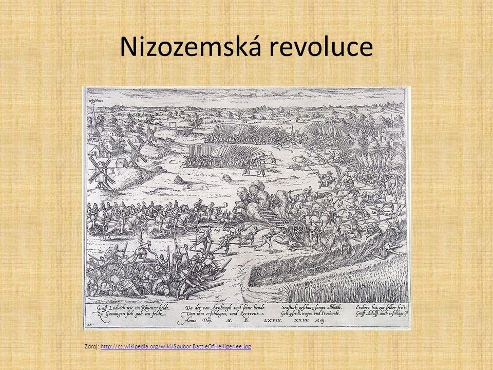 Nizozemská revoluce Zdroj: http://cs.wikipedia.org/wiki/Soubor:BattleOfHeiligerlee.jpghttp://cs.wikipedia.org/wiki/Soubor:BattleOfHeiligerlee.jpg