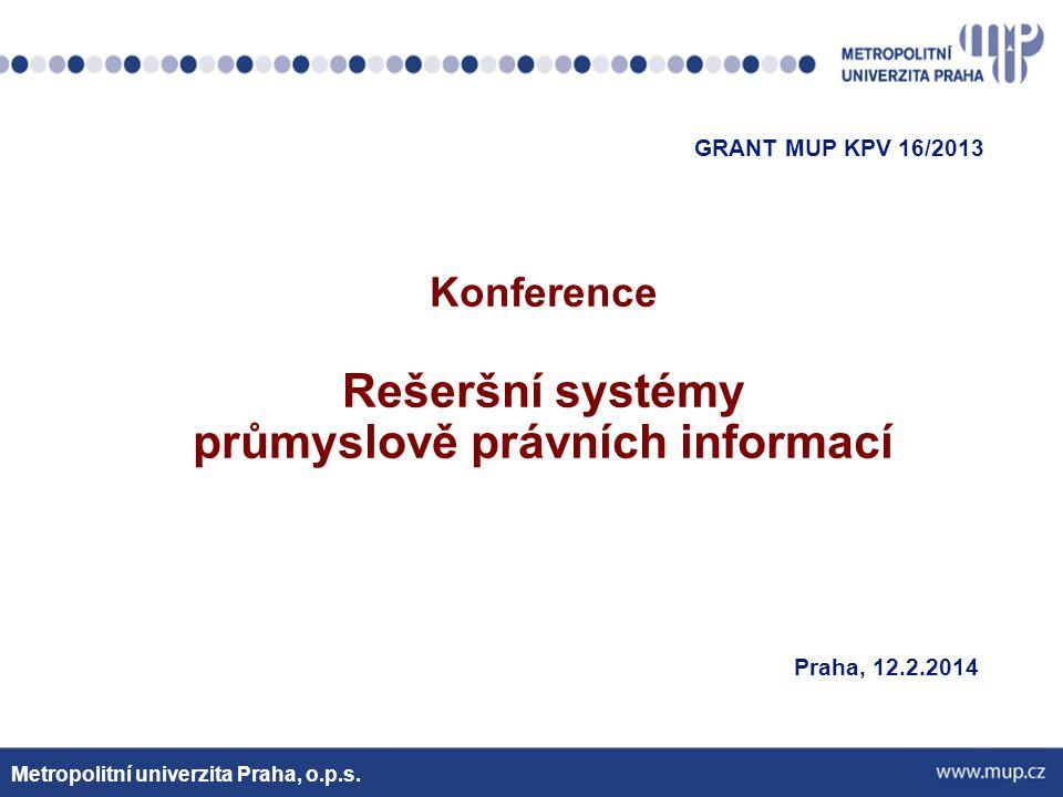 Metropolitní univerzita Praha, o.p.s.Volně přístupné databáze průmyslově právních informací Mgr.