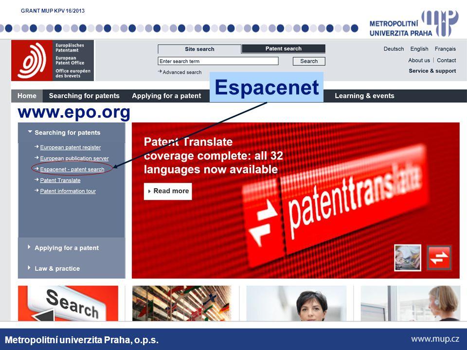 Metropolitní univerzita Praha, o.p.s. www.epo.org Espacenet GRANT MUP KPV 16/2013