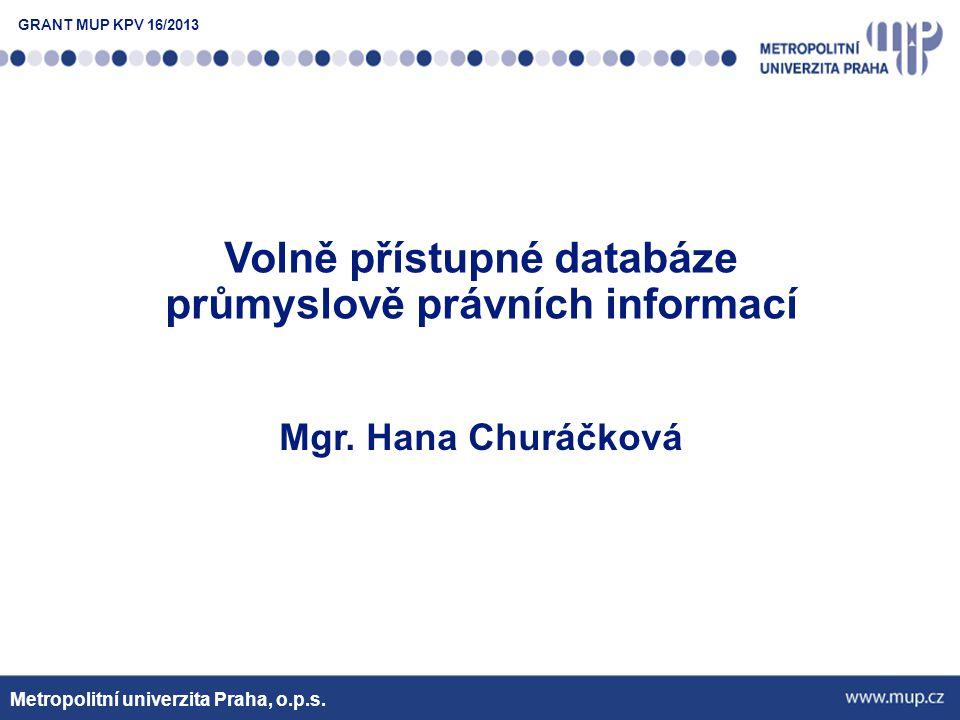 Metropolitní univerzita Praha, o.p.s. Volně přístupné databáze průmyslově právních informací Mgr.