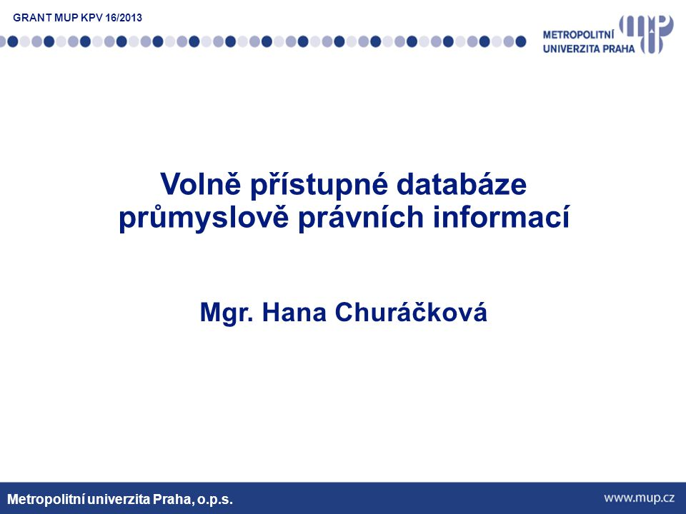 Metropolitní univerzita Praha, o.p.s. www.upv.cz GRANT MUP KPV 16/2013
