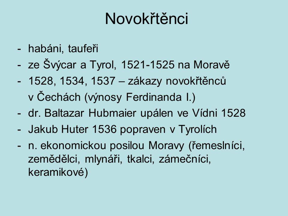 Novokřtěnci -habáni, taufeři -ze Švýcar a Tyrol, 1521-1525 na Moravě -1528, 1534, 1537 – zákazy novokřtěnců v Čechách (výnosy Ferdinanda I.) -dr.