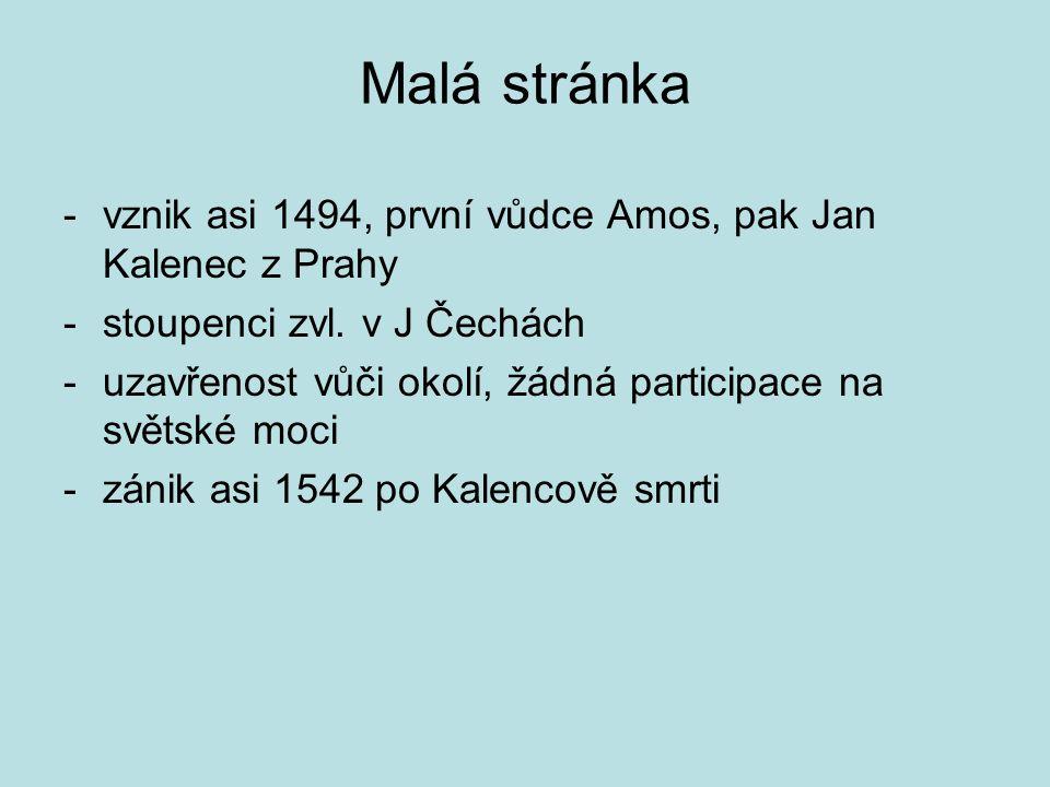 Malá stránka -vznik asi 1494, první vůdce Amos, pak Jan Kalenec z Prahy -stoupenci zvl.
