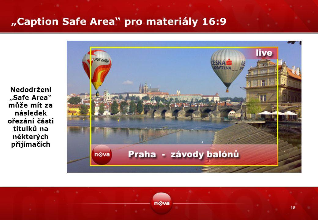 """18 """"Caption Safe Area"""" pro materiály 16:9 Nedodržení """"Safe Area"""" může mít za následek ořezání části titulků na některých přijímačích"""