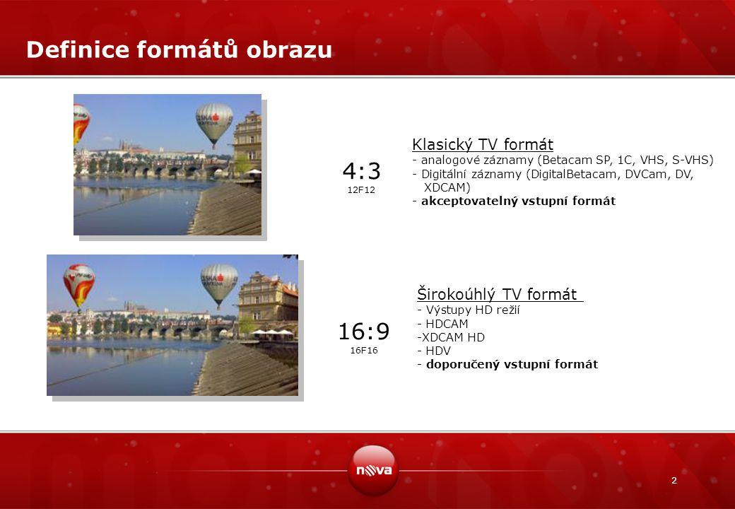 2 Definice formátů obrazu 4:3 12F12 16:9 16F16 Klasický TV formát - analogové záznamy (Betacam SP, 1C, VHS, S-VHS) - Digitální záznamy (DigitalBetacam