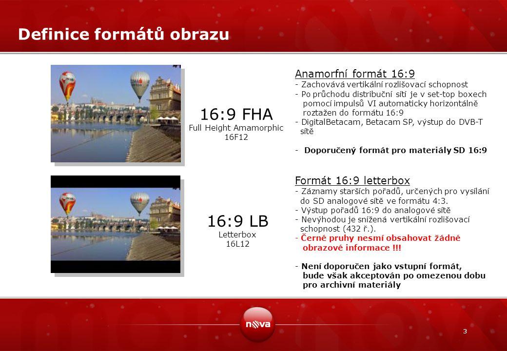 3 Definice formátů obrazu 16:9 FHA Full Height Amamorphic 16F12 16:9 LB Letterbox 16L12 Anamorfní formát 16:9 - Zachovává vertikální rozlišovací schop