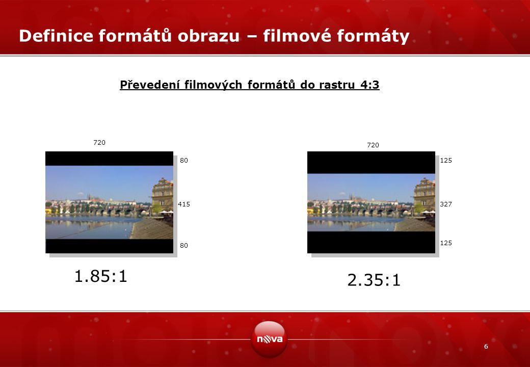 6 Definice formátů obrazu – filmové formáty 2.35:1 1.85:1 Převedení filmových formátů do rastru 4:3 125 327 125 720 415 80
