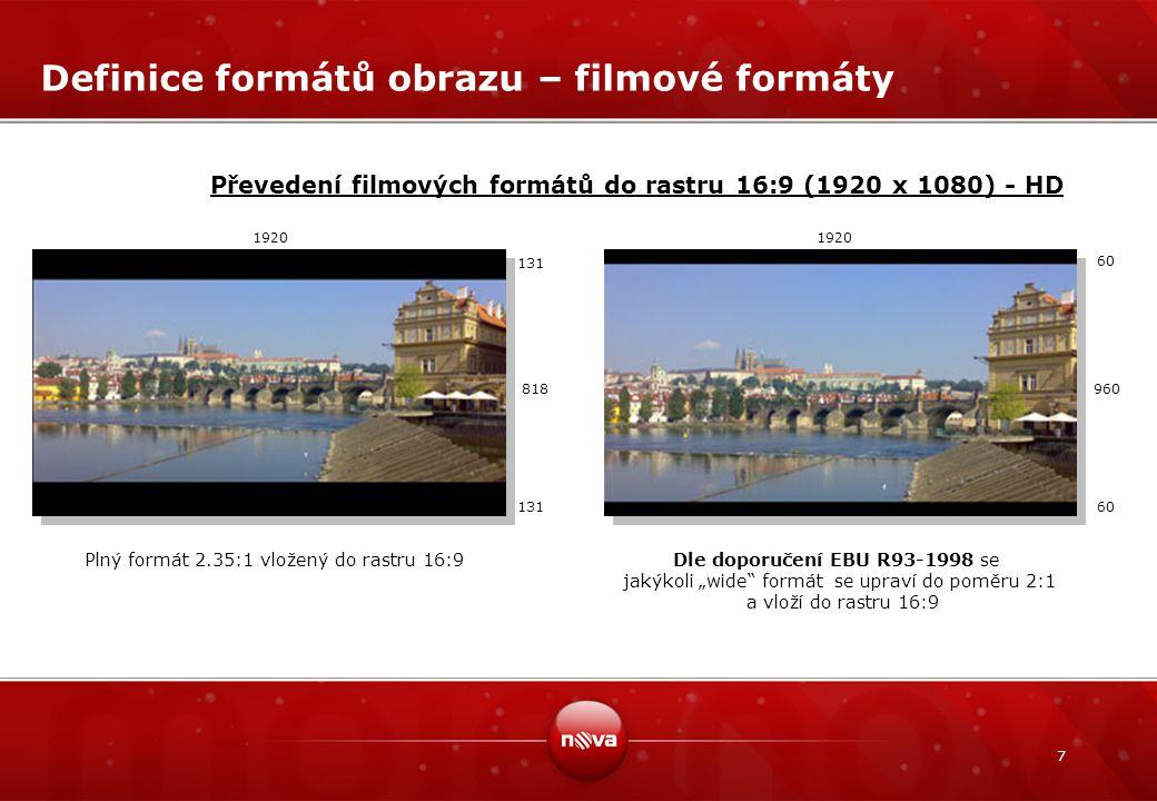 7 Definice formátů obrazu – filmové formáty Převedení filmových formátů do rastru 16:9 (1920 x 1080) - HD 131 818 60 960 1920 Dle doporučení EBU R93-1