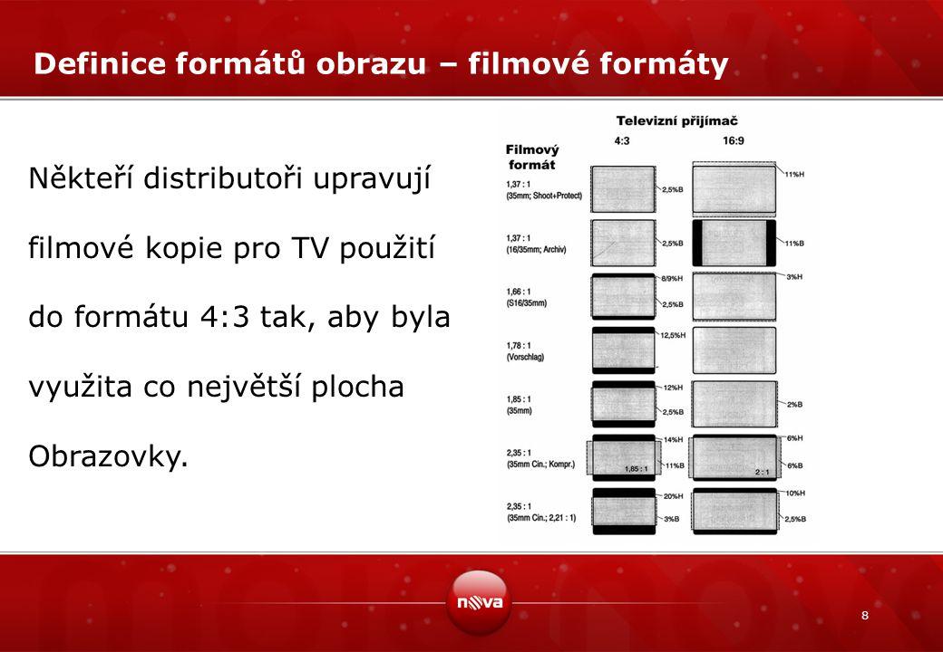 8 Definice formátů obrazu – filmové formáty Někteří distributoři upravují filmové kopie pro TV použití do formátu 4:3 tak, aby byla využita co největš
