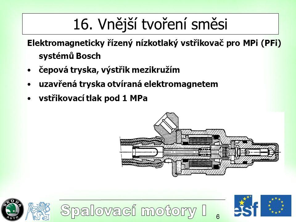 6 16. Vnější tvoření směsi Elektromagneticky řízený nízkotlaký vstřikovač pro MPi (PFi) systémů Bosch čepová tryska, výstřik mezikružím uzavřená trysk