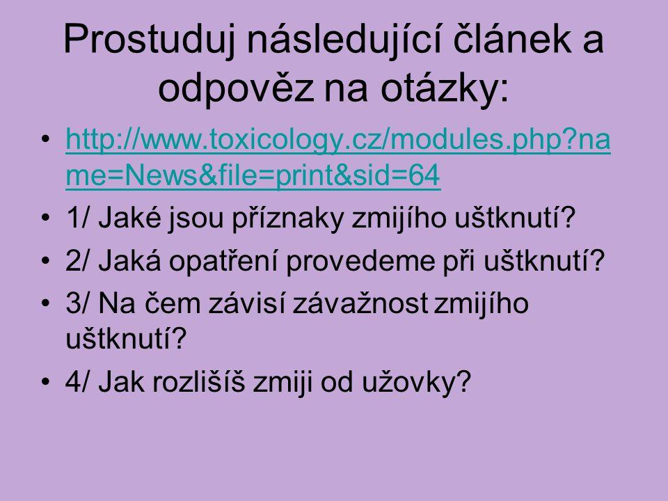 Prostuduj následující článek a odpověz na otázky: http://www.toxicology.cz/modules.php na me=News&file=print&sid=64http://www.toxicology.cz/modules.php na me=News&file=print&sid=64 1/ Jaké jsou příznaky zmijího uštknutí.