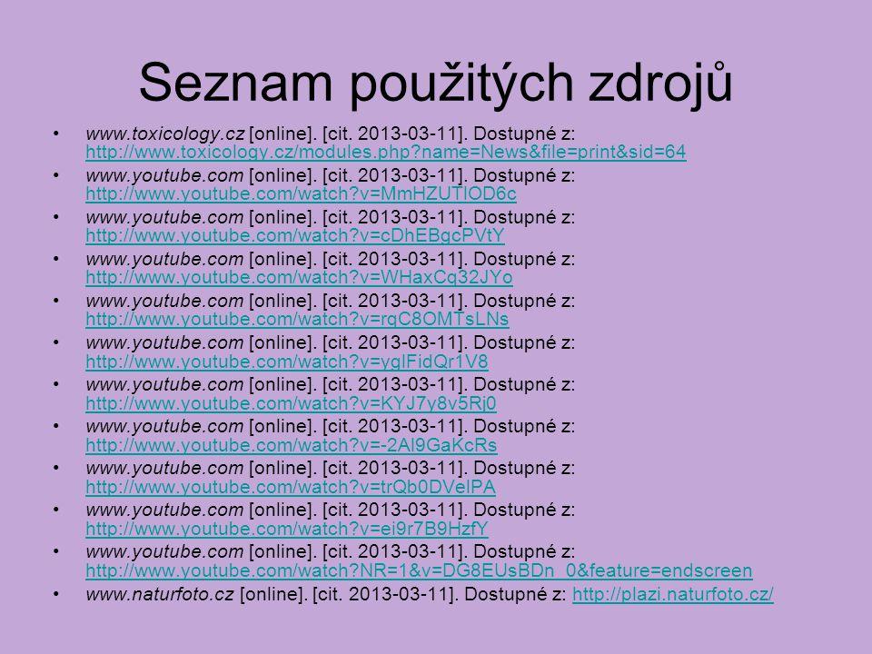 Seznam použitých zdrojů www.toxicology.cz [online]. [cit. 2013-03-11]. Dostupné z: http://www.toxicology.cz/modules.php?name=News&file=print&sid=64 ht
