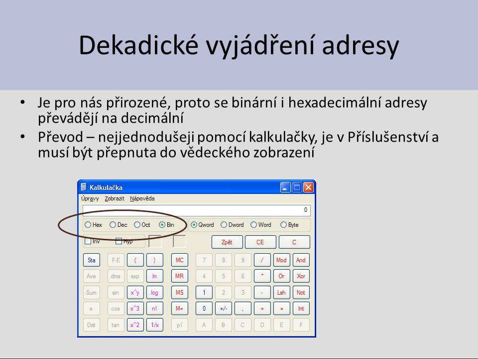 Dekadické vyjádření adresy Je pro nás přirozené, proto se binární i hexadecimální adresy převádějí na decimální Převod – nejjednodušeji pomocí kalkula