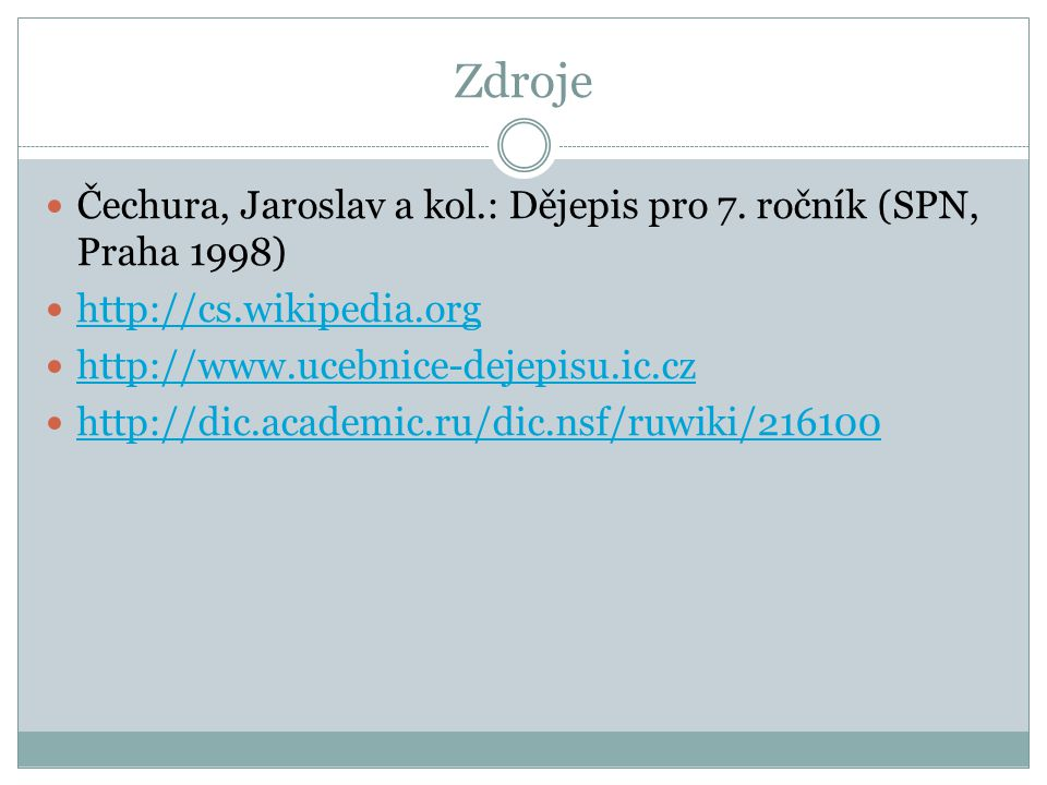 Zdroje Čechura, Jaroslav a kol.: Dějepis pro 7. ročník (SPN, Praha 1998) http://cs.wikipedia.org http://www.ucebnice-dejepisu.ic.cz http://dic.academi