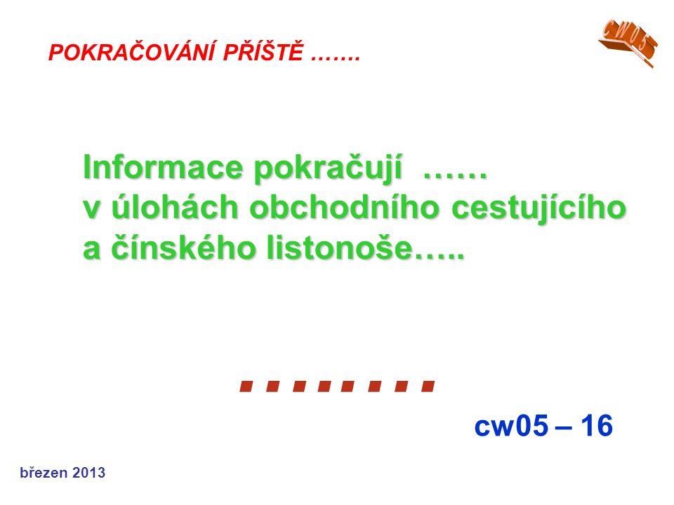březen 2013 …..… cw05 – 16 POKRAČOVÁNÍ PŘÍŠTĚ ……. Informace pokračují …… v úlohách obchodního cestujícího a čínského listonoše…..