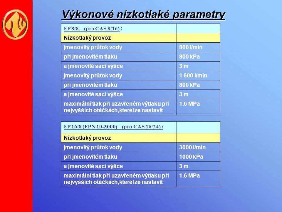 Výkonové nízkotlaké parametry FP 8/8 – (pro CAS 8/16) : Nízkotlaký provoz jmenovitý průtok vody800 l/min při jmenovitém tlaku800 kPa a jmenovité sací