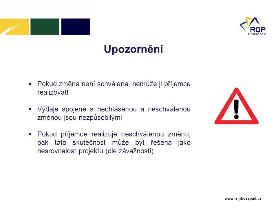 www.rr-jihozapad.cz Upozornění  Pokud změna není schválena, nemůže ji příjemce realizovat!  Výdaje spojené s neohlášenou a neschválenou změnou jsou