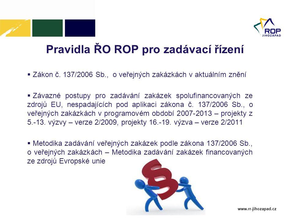 www.rr-jihozapad.cz Pravidla ŘO ROP pro zadávací řízení  Zákon č. 137/2006 Sb., o veřejných zakázkách v aktuálním znění  Závazné postupy pro zadáván
