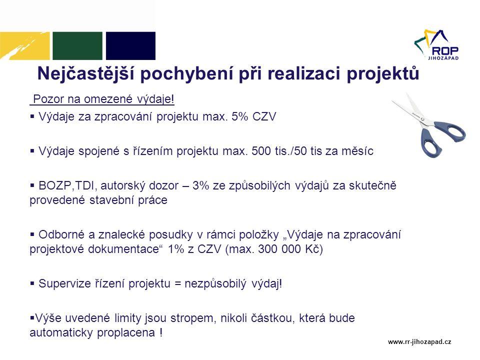 www.rr-jihozapad.cz Nejčastější pochybení při realizaci projektů Pozor na omezené výdaje!  Výdaje za zpracování projektu max. 5% CZV  Výdaje spojené