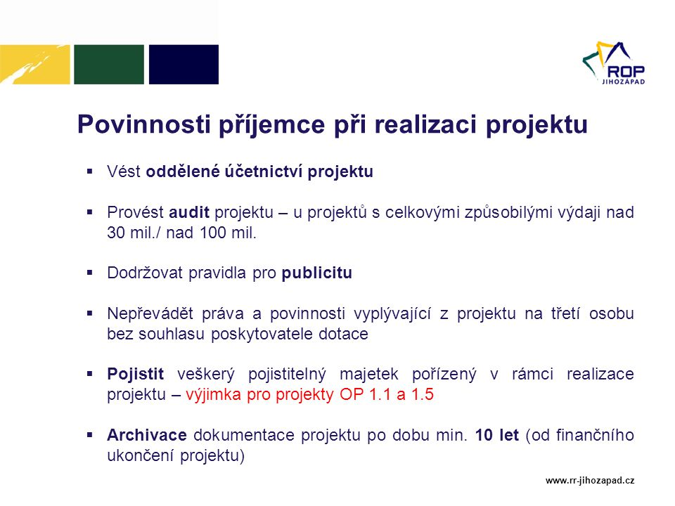 www.rr-jihozapad.cz Povinnosti příjemce při realizaci projektu  Vést oddělené účetnictví projektu  Provést audit projektu – u projektů s celkovými způsobilými výdaji nad 30 mil./ nad 100 mil.
