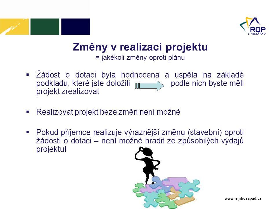 www.rr-jihozapad.cz Změny v realizaci projektu = jakékoli změny oproti plánu  Žádost o dotaci byla hodnocena a uspěla na základě podkladů, které jste