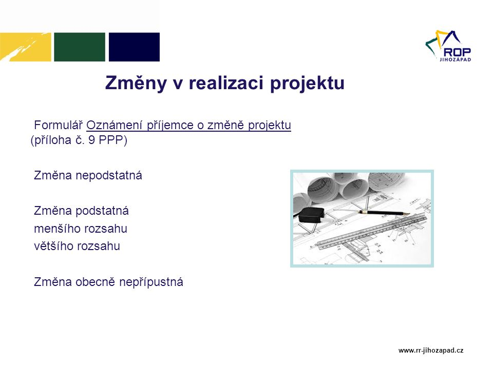 www.rr-jihozapad.cz Změny v realizaci projektu Formulář Oznámení příjemce o změně projektu (příloha č. 9 PPP) Změna nepodstatná Změna podstatná menšíh