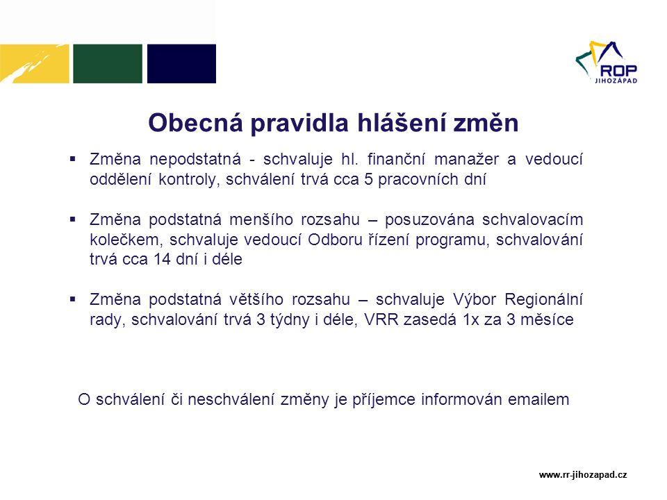 www.rr-jihozapad.cz www.rr-jihozapad.cz Obecná pravidla hlášení změn  Změna nepodstatná - schvaluje hl. finanční manažer a vedoucí oddělení kontroly,
