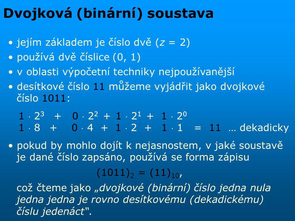 """Šestnáctková (hexadecimální) soustava jejím základem je číslo šestnáct (z = 16) používá šestnáct číslic (0, 1, 2, 3, 4, 5, 6, 7, 8, 9, A, B, C, D, E, F), přičemž písmena A, B, C, D, E, F odpovídají po řadě číslům 10, 11, 12, 13, 14, 15 v oblasti výpočetní techniky slouží především ke zjednodušení zápisu dvojkových čísel desítkové číslo 967 můžeme vyjádřit jako šestnáctkové číslo 3C7: 3  16 2 + C  16 1 + 7  16 0 3  256 + 12  16 + 7  1 = 967 … dekadicky zápis (3C7) 16 = (967) 10 čteme """"šestnáctkové (hexadecimální) číslo tři cé sedm je rovno desítkovému (dekadickému) číslu devět set šedesát sedm ."""