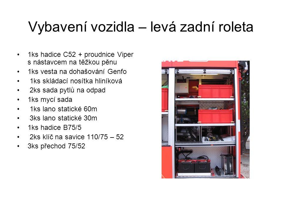 Vybavení vozidla – levá zadní roleta 1ks hadice C52 + proudnice Viper s nástavcem na těžkou pěnu 1ks vesta na dohašování Genfo 1ks skládací nosítka hliníková 2ks sada pytlů na odpad 1ks mycí sada 1ks lano statické 60m 3ks lano statické 30m 1ks hadice B75/5 2ks klíč na savice 110/75 – 52 3ks přechod 75/52