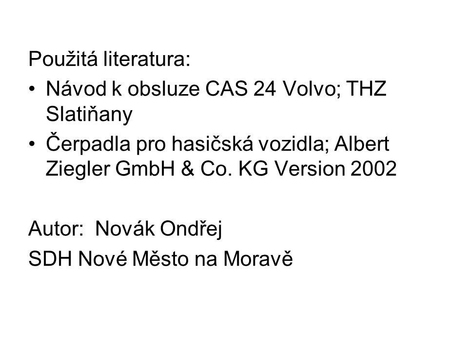 Použitá literatura: Návod k obsluze CAS 24 Volvo; THZ Slatiňany Čerpadla pro hasičská vozidla; Albert Ziegler GmbH & Co.