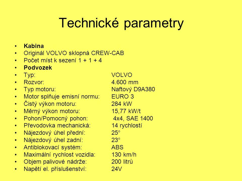 Technické parametry Kabina Originál VOLVO sklopná CREW-CAB Počet míst k sezení 1 + 1 + 4 Podvozek Typ:VOLVO Rozvor:4.600 mm Typ motoru:Naftový D9A380 Motor splňuje emisní normu: EURO 3 Čistý výkon motoru:284 kW Měrný výkon motoru:15,77 kW/t Pohon/Pomocný pohon: 4x4, SAE 1400 Převodovka mechanická:14 rychlostí Nájezdový úhel přední:25° Nájezdový úhel zadní:23° Antiblokovací systém:ABS Maximální rychlost vozidla:130 km/h Objem palivové nádrže:200 litrů Napětí el.