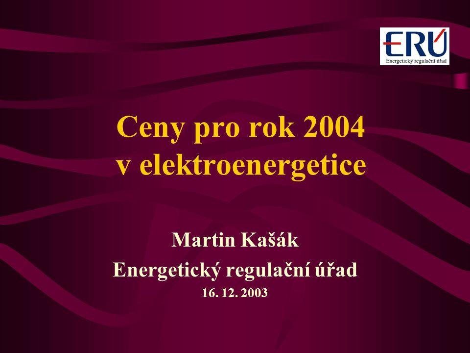 Ceny pro rok 2004 v elektroenergetice Martin Kašák Energetický regulační úřad 16. 12. 2003
