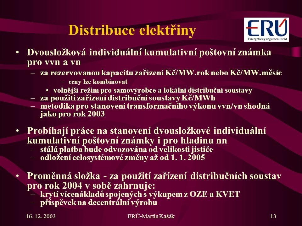 16. 12. 2003ERÚ-Martin Kašák13 Distribuce elektřiny Dvousložková individuální kumulativní poštovní známka pro vvn a vn –za rezervovanou kapacitu zaříz