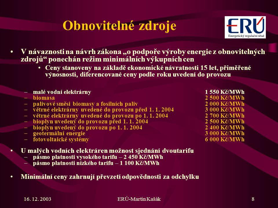 """16. 12. 2003ERÚ-Martin Kašák8 Obnovitelné zdroje V návaznosti na návrh zákona """"o podpoře výroby energie z obnovitelných zdrojů"""" ponechán režim minimál"""