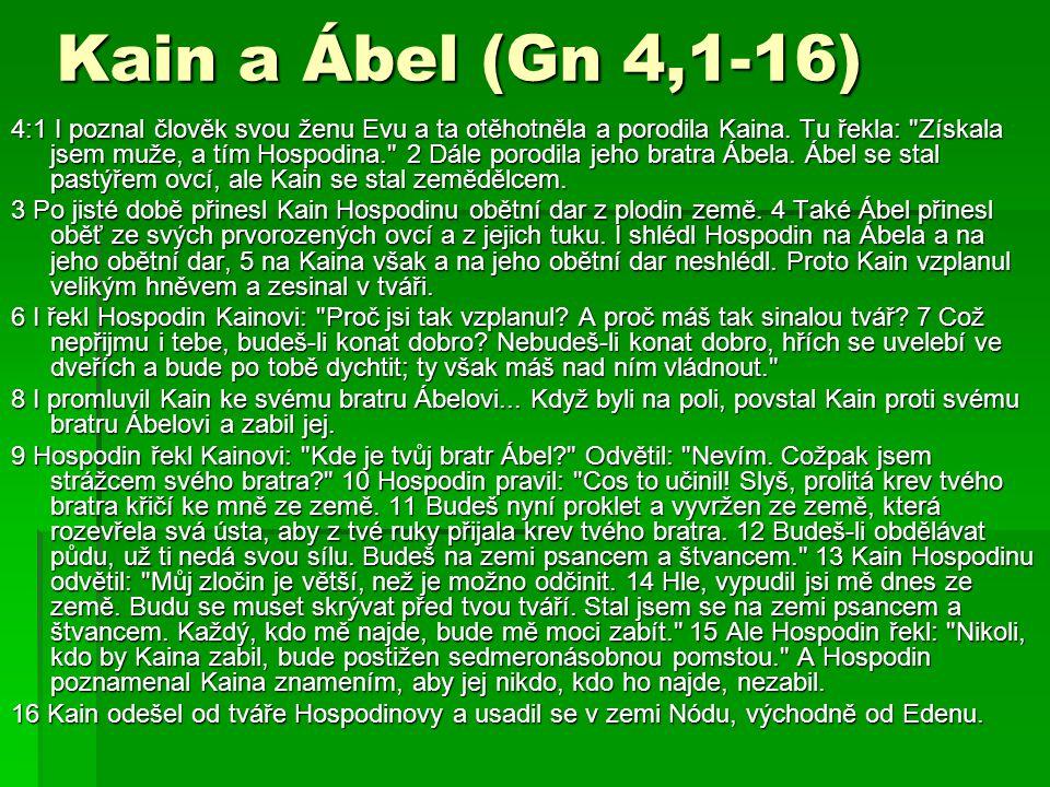 Kain a Ábel (Gn 4,1-16) 4:1 I poznal člověk svou ženu Evu a ta otěhotněla a porodila Kaina.