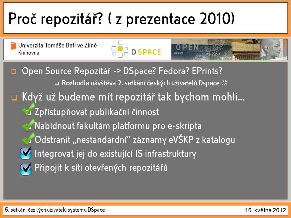 5. setkání českých uživatelů systému DSpace 16. května 2012 Proč repozitář? ( z prezentace 2010)  Open Source Repozitář -> DSpace? Fedora? EPrints? 