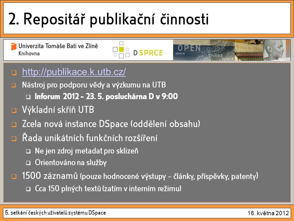 5. setkání českých uživatelů systému DSpace 16. května 2012 2. Repositář publikační činnosti  http://publikace.k.utb.cz/ http://publikace.k.utb.cz/ 