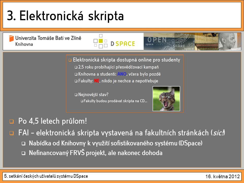 5. setkání českých uživatelů systému DSpace 16. května 2012 3. Elektronická skripta  Po 4,5 letech průlom!  FAI – elektronická skripta vystavená na