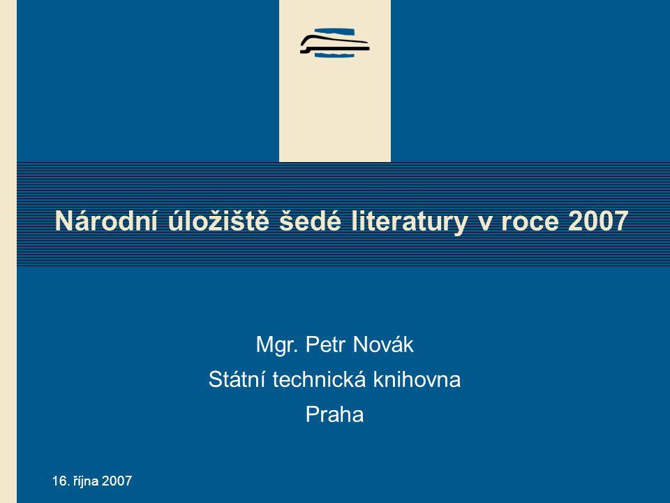 16. října 2007 Národní úložiště šedé literatury v roce 2007 Mgr.