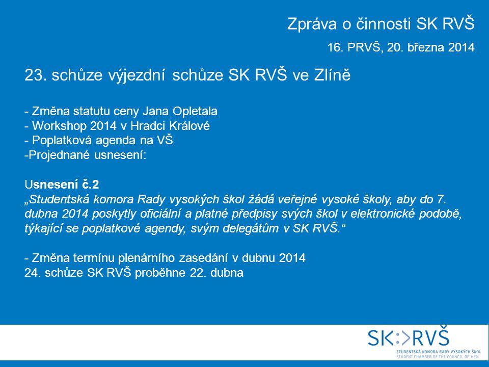23. schůze výjezdní schůze SK RVŠ ve Zlíně - Změna statutu ceny Jana Opletala - Workshop 2014 v Hradci Králové - Poplatková agenda na VŠ -Projednané u