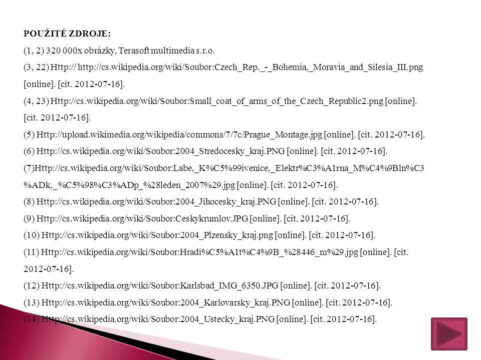 POUŽITÉ ZDROJE: (1, 2) 320 000x obrázky, Terasoft multimedia s.r.o. (3, 22) Http:// http://cs.wikipedia.org/wiki/Soubor:Czech_Rep._-_Bohemia,_Moravia_