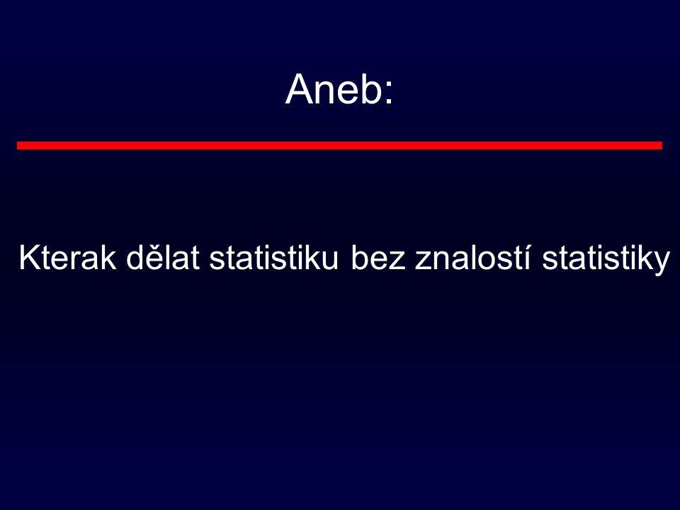 Aneb: Kterak dělat statistiku bez znalostí statistiky