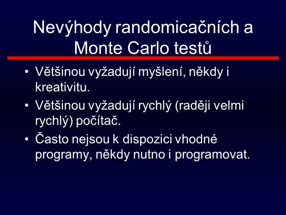 Nevýhody randomicačních a Monte Carlo testů Většinou vyžadují myšlení, někdy i kreativitu.