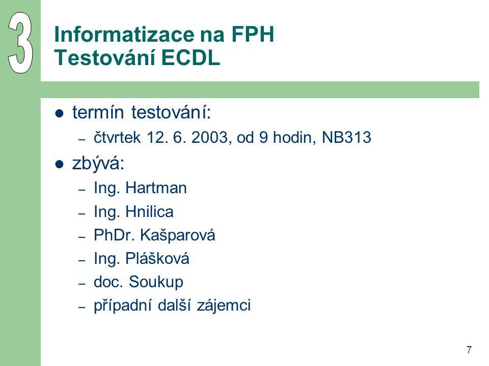 7 Informatizace na FPH Testování ECDL termín testování: – čtvrtek 12.