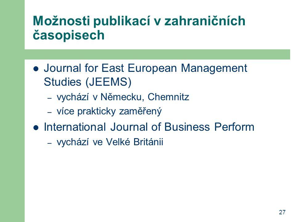 27 Možnosti publikací v zahraničních časopisech Journal for East European Management Studies (JEEMS) – vychází v Německu, Chemnitz – více prakticky zaměřený International Journal of Business Perform – vychází ve Velké Británii